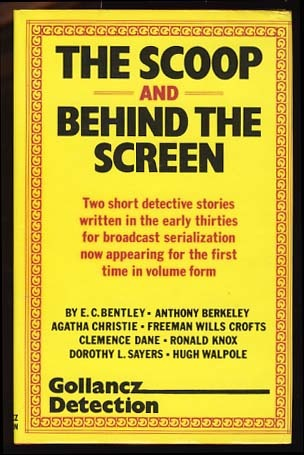 The Scoop / Behind the Screen by Clemence Dane, Julian Symons, Dorothy L. Sayers, Anthony Berkeley, Agatha Christie, Hugh Walpole, The Detection Club, Ronald Knox, E.C. Bentley, Freeman Wills Crofts