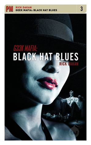 Geek Mafia: Black Hat Blues by Rick Dakan