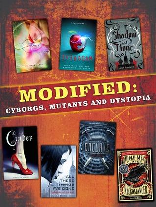 Modified: Cyborgs, Mutants, and Dystopia by Marissa Meyer, Lish McBride, Gennifer Albin, Michael Grant, Ann Aguirre, Leigh Bardugo, Katherine Applegate