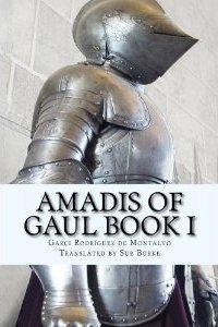 Amadis of Gaul Book I by Garci Rodríguez de Montalvo, Sue Burke