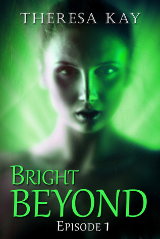 Bright Beyond, Episode 1 by Theresa Kay
