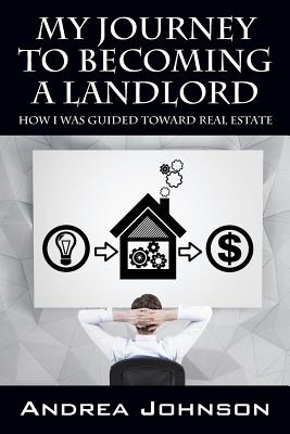 My Journey to Becoming a Landlord: How I Was Guided Toward Real Estate by Andrea Johnson