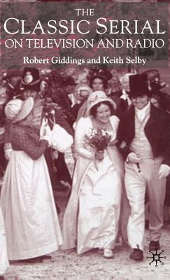 The Classic Serial on Television and Radio by Keith Selby, Robert Giddings