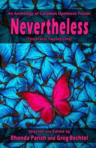 Nevertheless (Tesseracts Twenty-One) by Rhonda Parrish, Greg Bechtel, Kate Heartfield