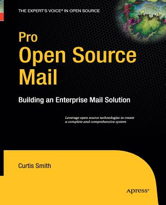 Pro Open Source Mail: Building an Enterprise Mail Solution by Curtis Smith
