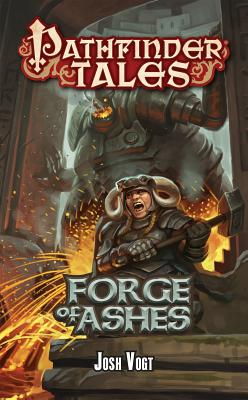 Pathfinder Tales: Forge of Ashes by Josh Vogt