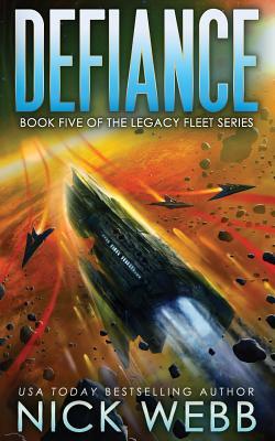 Defiance: Book 5 of the Legacy Fleet Series by Nick Webb
