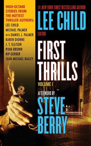 First Thrills: Volume 1 by Michael Palmer, Daniel James Palmer, J.T. Ellison, Lee Child, Rip Gerber, Sean Michael Bailey, Karen Dionne, Ryan Brown