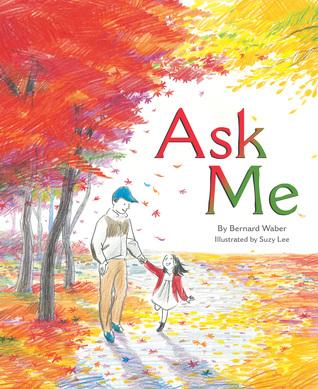 Ask Me by Bernard Waber, Suzy Lee