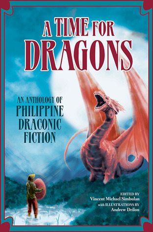 A Time for Dragons: An Anthology of Philippine Draconic Fiction by Vincent Michael Simbulan, Andrew Drilon