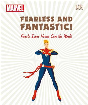 Marvel Fearless and Fantastic! Female Super Heroes Save the World by Emma Grange, Ruth Amos, Sam Maggs