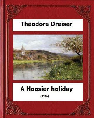 A Hoosier holiday; (1916) by: Theodore Dreiser by Theodore Dreiser