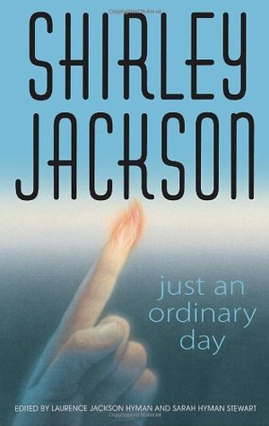 Just an Ordinary Day: The Uncollected Stories by Laurence Jackson Hyman, Sarah Hyman Stewart, Shirley Jackson