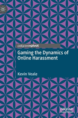 Gaming the Dynamics of Online Harassment by Kevin Veale