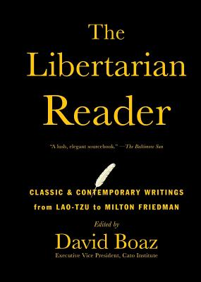 The Libertarian Reader: Classic & Contemporary Writings from Lao-Tzu to Milton Friedman by