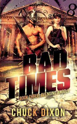 Avenging Angels: Bad Times Book 3 by Chuck Dixon