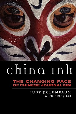China Ink: The Changing Face of Chinese Journalism by Judy Polumbaum