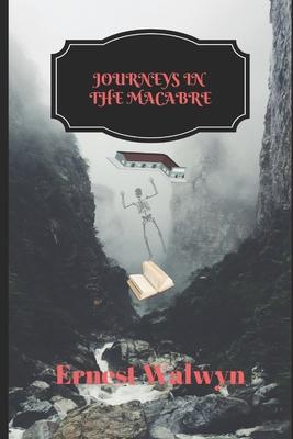 Journerys in the Macabre by Ernest Walwyn