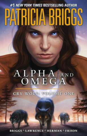 Alpha and Omega: Cry Wolf Volume One by Jordan Gunderson, Jenny Frison, Todd Herman, Patricia Briggs, David Lawrence