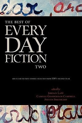 The Best of Every Day Fiction Two by Camille Gooderham Campbell, Steven Smethurst, Jordan Lapp, Mark Rossmore, Bill Ward, Alexander Burns, Guy Anthony De Marco