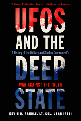 UFOs and the Deep State: A History of the Military and Shadow Government's War Against the Truth by Kevin D. Randle