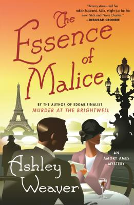 The Essence of Malice: An Amory Ames Mystery by Ashley Weaver