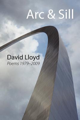 ARC & Sill: Poems 1979-2009 by David Lloyd