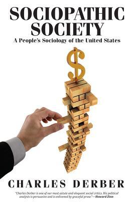 Sociopathic Society: A People's Sociology of the United States by Charles Derber