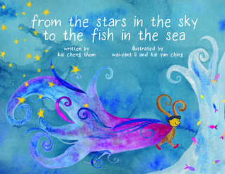 From the Stars in the Sky to the Fish in the Sea by Kai Cheng Thom, Wai-Yant Li, Kai Yun Ching