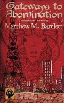Gateways to Abomination: Collected Short Fiction by Matthew M. Bartlett