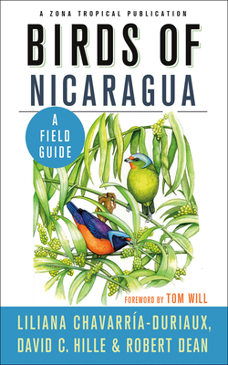 Birds of Nicaragua: A Field Guide by Robert Dean, David C. Hille, Liliana Chavarría-Duriaux