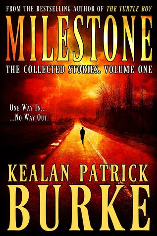 Milestone: The Collected Stories by Kealan Patrick Burke