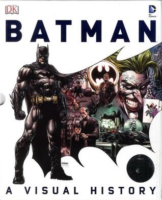 Batman: A Visual History by Matt Forbeck, Matthew K. Manning