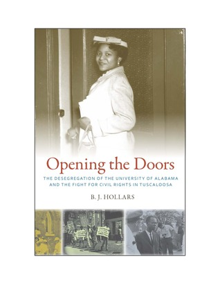 Opening the Doors: The Desegregation of the University of Alabama and the Fight for Civil Rights in Tuscaloosa by B.J. Hollars