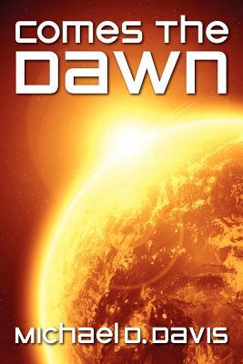 Comes The Dawn by Michael D. Davis