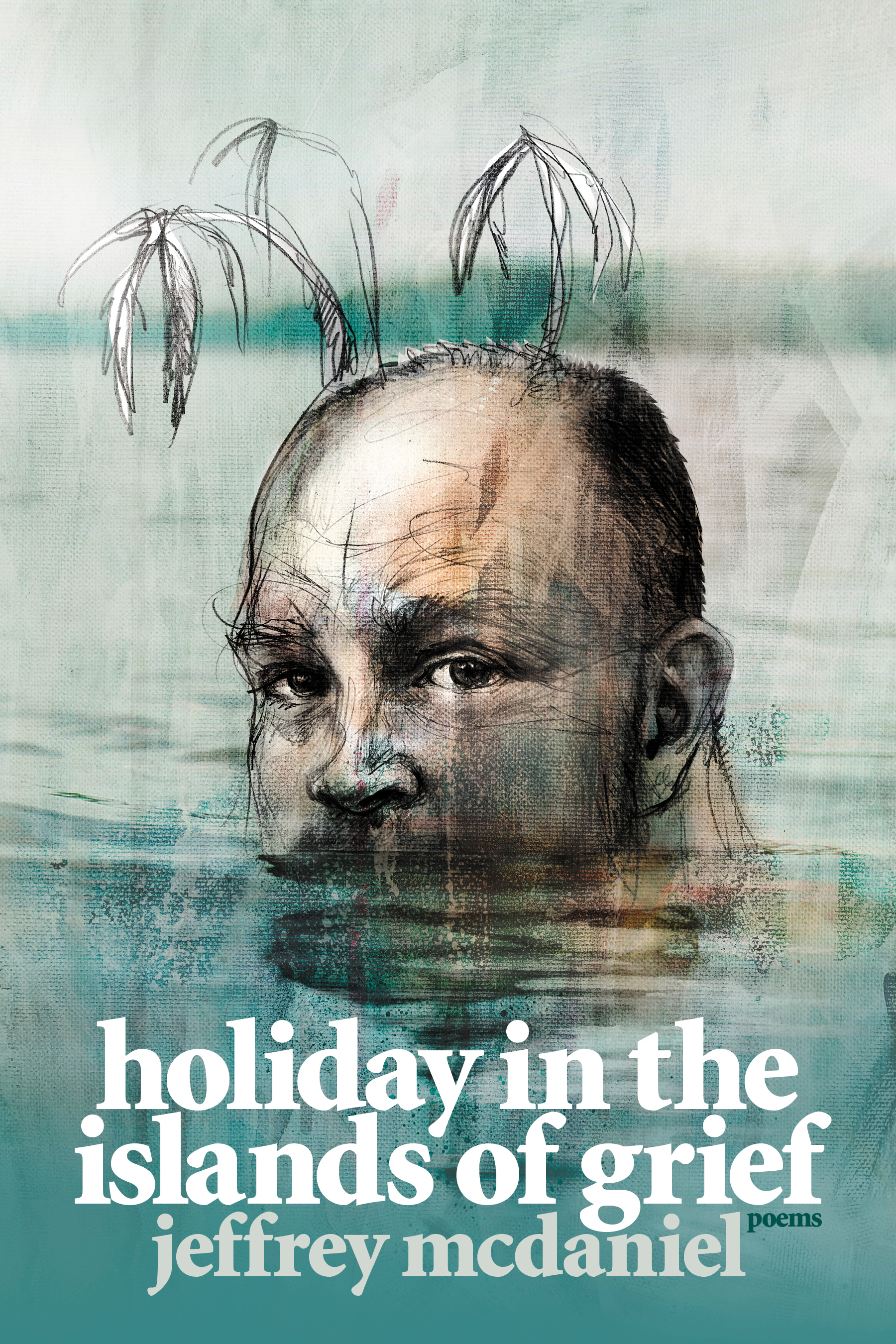 Holiday in the Islands of Grief: Poems by Jeffrey McDaniel