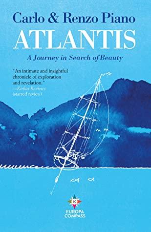 Atlantis: A Journey in Search of Beauty by Will Schutt, Renzo Piano, Carlo Piano