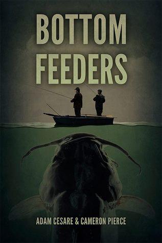 Bottom Feeders by Cameron Pierce, Adam Cesare