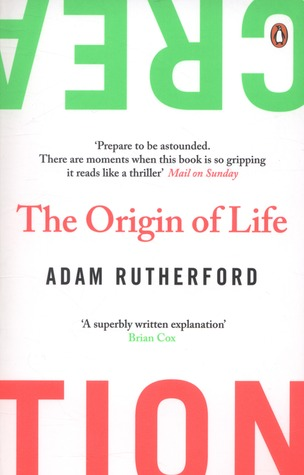 Creation: The Origin of Life / The Future of Life by Adam Rutherford