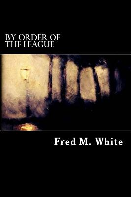 By Order of the League by Fred M. White
