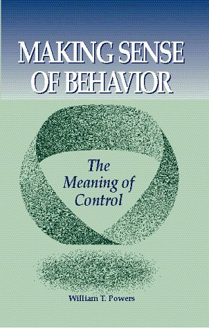 Making Sense of Behavior: The Meaning of Control by William T. Powers