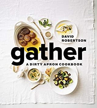 Gather: A Dirty Apron Cookbook by David Hawksworth, David Robertson