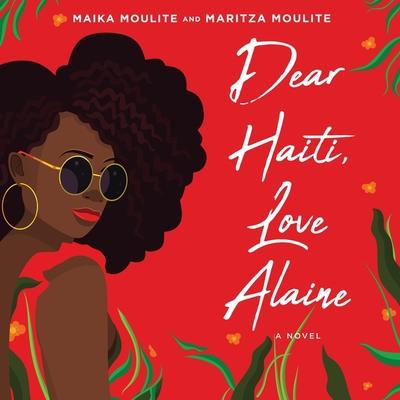 Dear Haiti, Love Alaine by Maritza Moulite, Maika Moulite