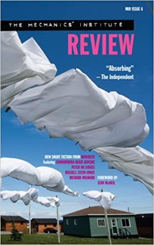 Mechanics Institute Review: Issue 6 by Chimamanda Ngozi Adichie, Jean McNeil, Russell Celyn Jones, Richard Milward, Peter Ho Davies