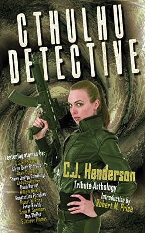 Cthulhu Detective: A C.J. Henderson Tribute Anthology by David Conyers, C.J. Henderson, Konstantine Paradias, David Kernot, Cody Goodfellow, Peter Rawlick, Robert M. Price, Brian M. Sammons, William Meikle, Jeffrey Thomas