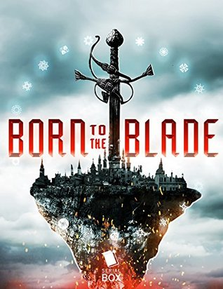 Born to the Blade: The Complete Season One by Michael R. Underwood, Marie Brennan, Malka Ann Older, Cassandra Khaw