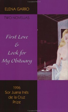 First Love & Look for My Obituary: Two Novellas by Elena Garro by Elena Garro, David Unger
