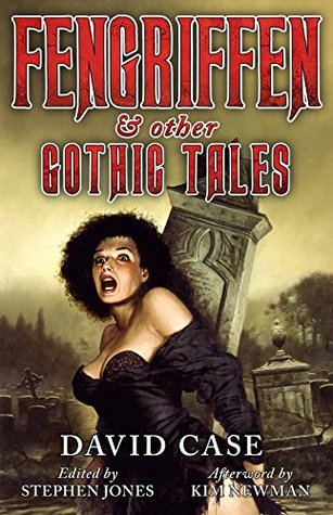 Fengriffen & Other Gothic Tales by Kim Newman, David Case, Stephen Jones