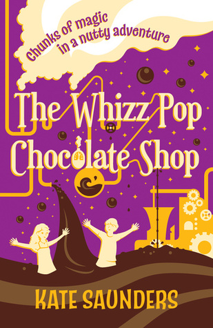 The Whizz Pop Chocolate Shop by Kate Saunders