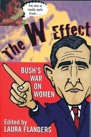 The W Effect: Sexual Politics in the Bush Years and Beyond by Phoebe St. John, Livia Tenzer, Mary Jo McConahay, Laura Flanders